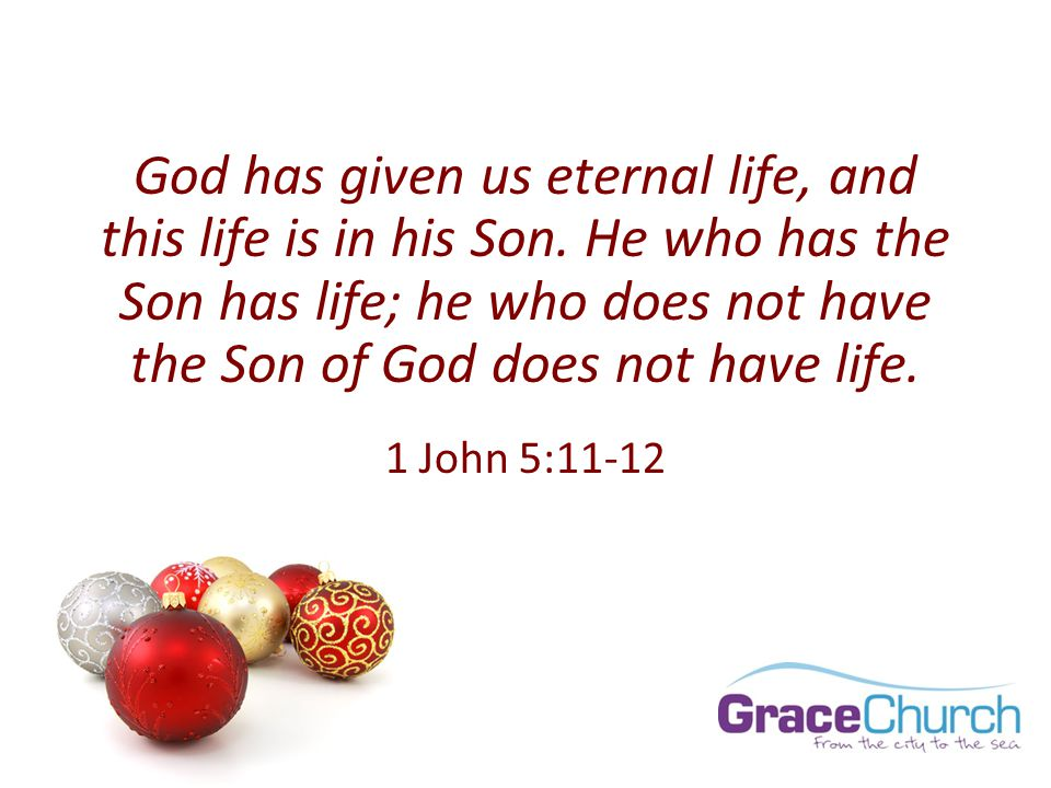 God has given us eternal life, and this life is in his Son.