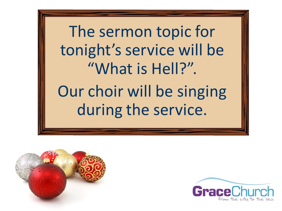 The sermon topic for tonight's service will be What is Hell .