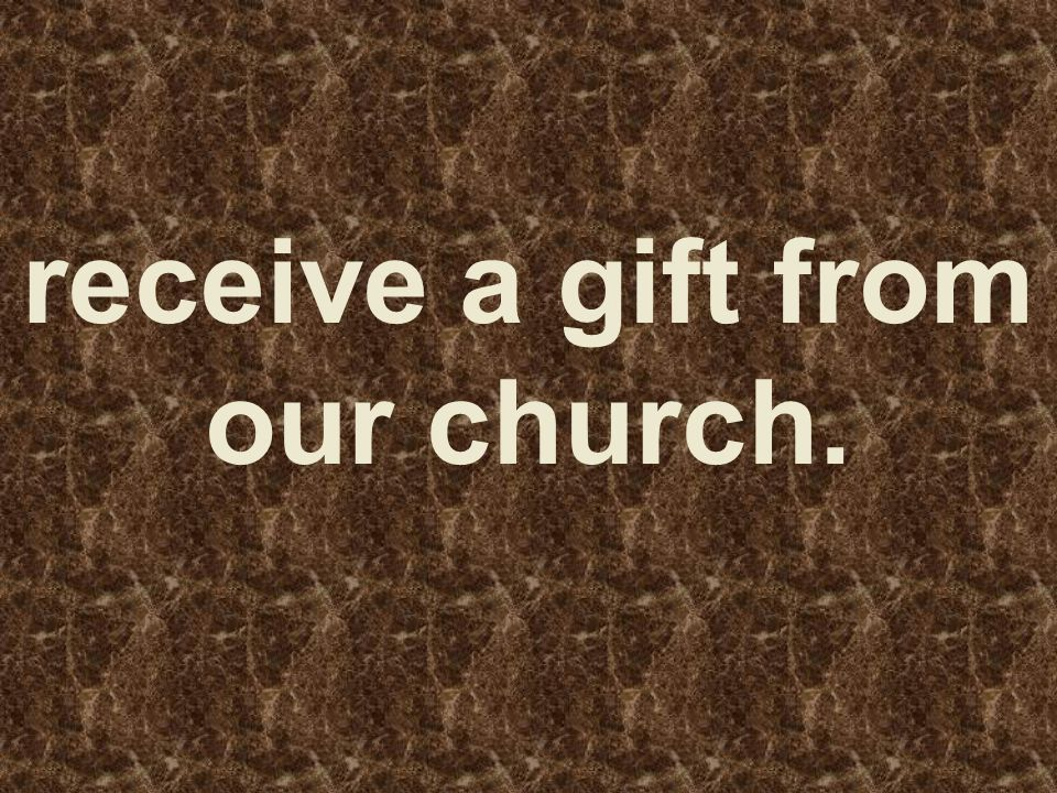 receive a gift from our church.