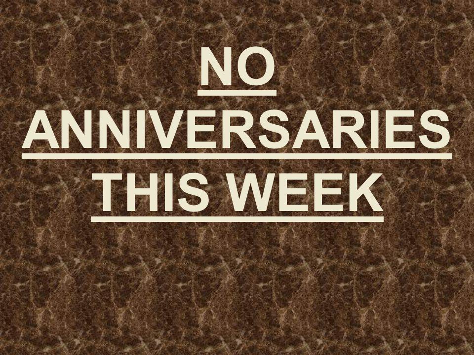 NO ANNIVERSARIES THIS WEEK