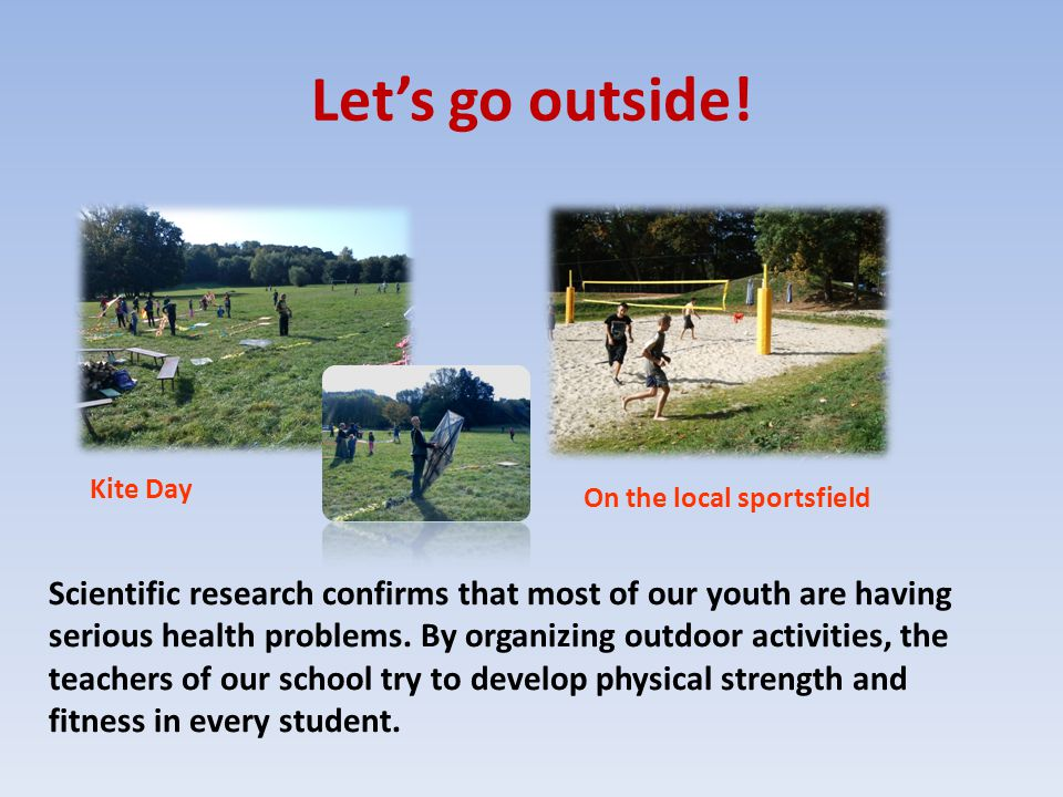Let's go outside! Scientific research confirms that most of our youth are having serious health problems. By organizing outdoor activities, the teache