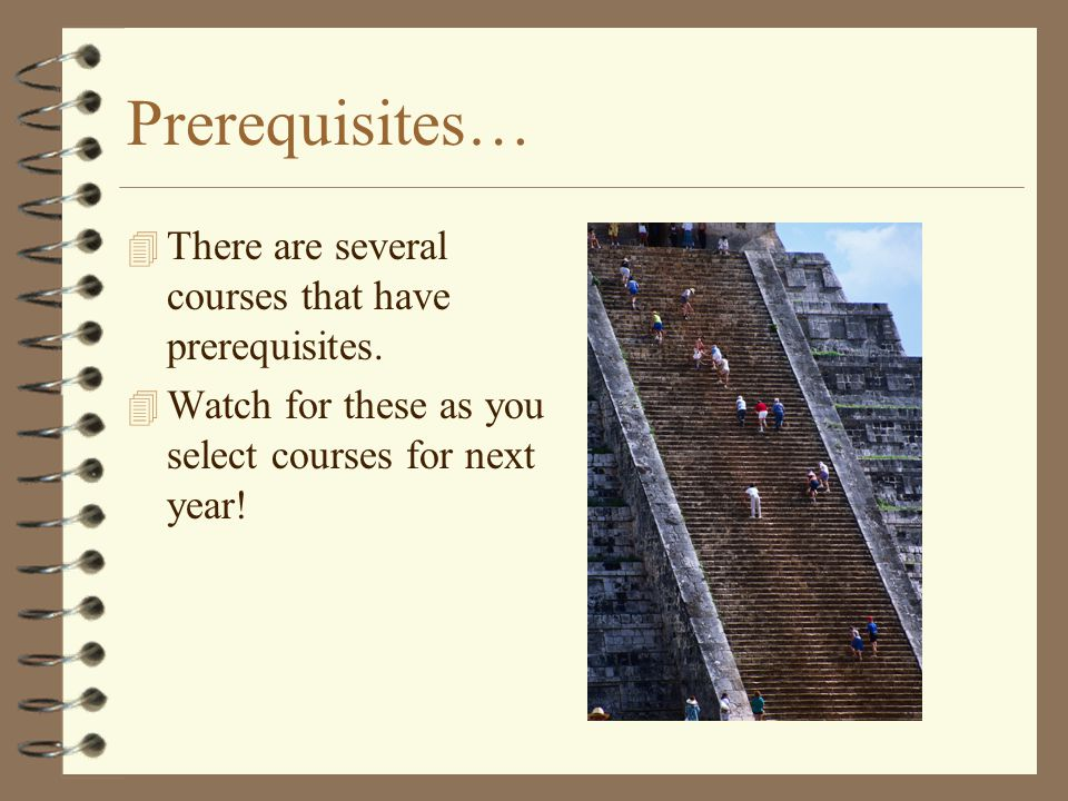 Prerequisites… 4 There are several courses that have prerequisites.