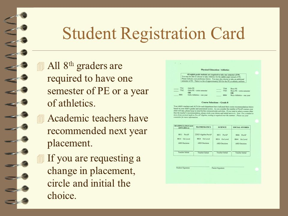 Student Registration Card 4 All 8 th graders are required to have one semester of PE or a year of athletics.