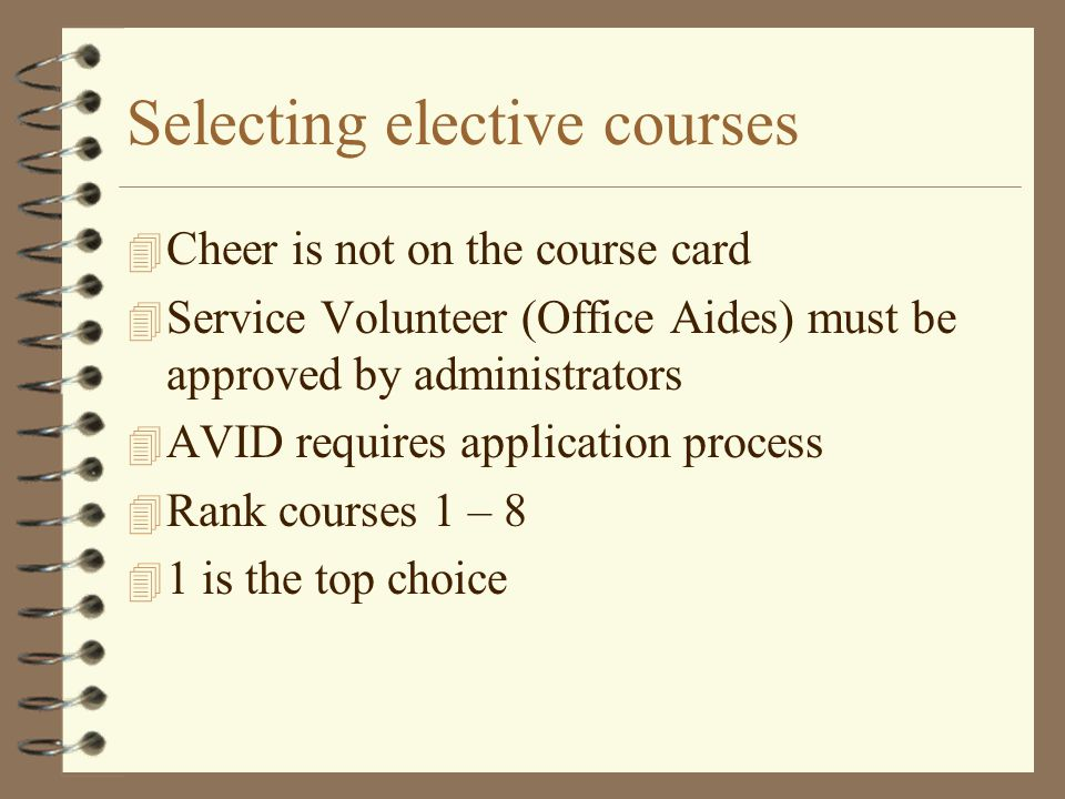 Selecting elective courses 4 Cheer is not on the course card 4 Service Volunteer (Office Aides) must be approved by administrators 4 AVID requires application process 4 Rank courses 1 – 8 4 1 is the top choice
