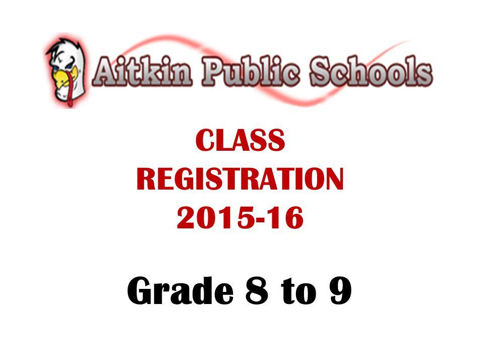 CLASS REGISTRATION 2015-16 Grade 8 to 9