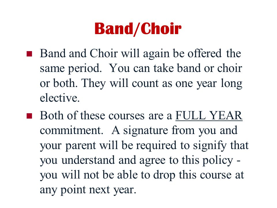 Band/Choir Band and Choir will again be offered the same period.