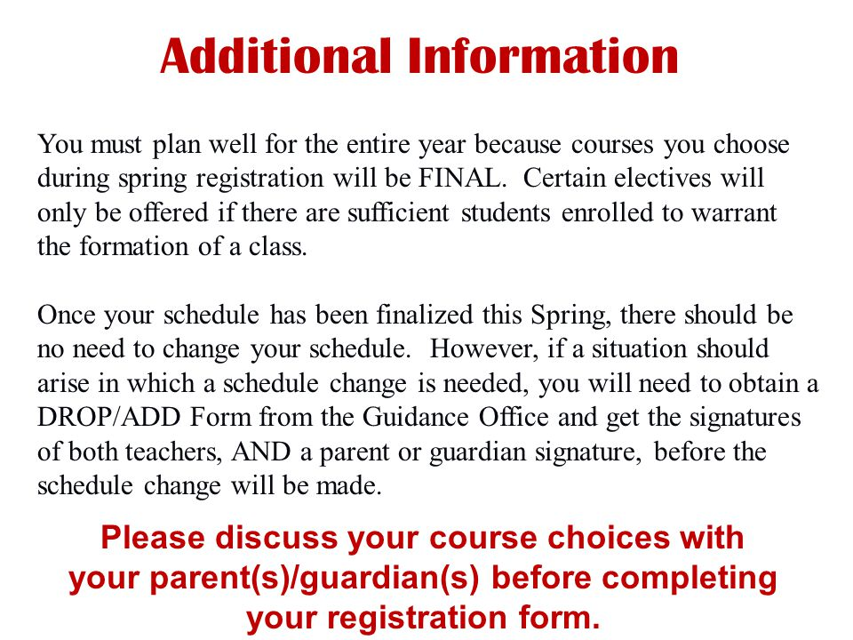 Additional Information You must plan well for the entire year because courses you choose during spring registration will be FINAL.