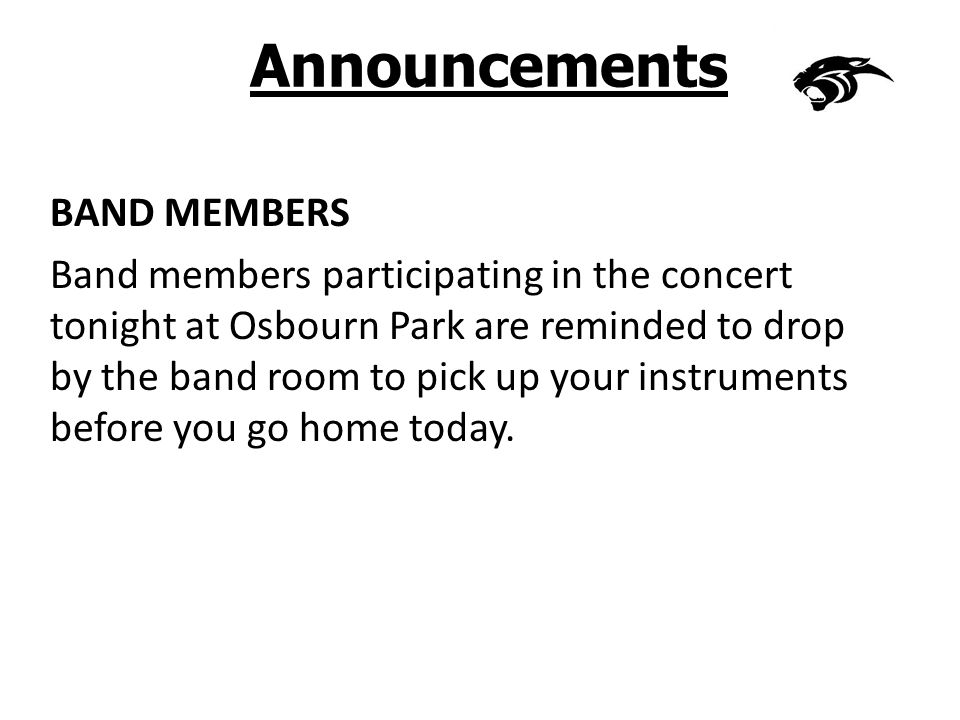 Announcements BAND MEMBERS Band members participating in the concert tonight at Osbourn Park are reminded to drop by the band room to pick up your instruments before you go home today.