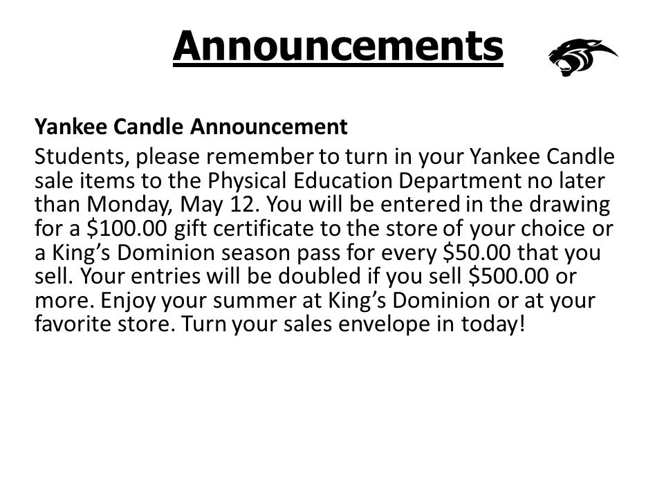 Announcements Yankee Candle Announcement Students, please remember to turn in your Yankee Candle sale items to the Physical Education Department no later than Monday, May 12.
