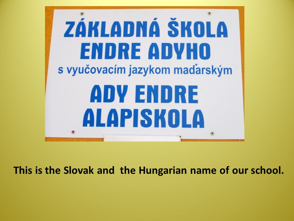 This is the Slovak and the Hungarian name of our school.
