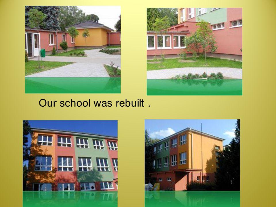 Our school was rebuilt.