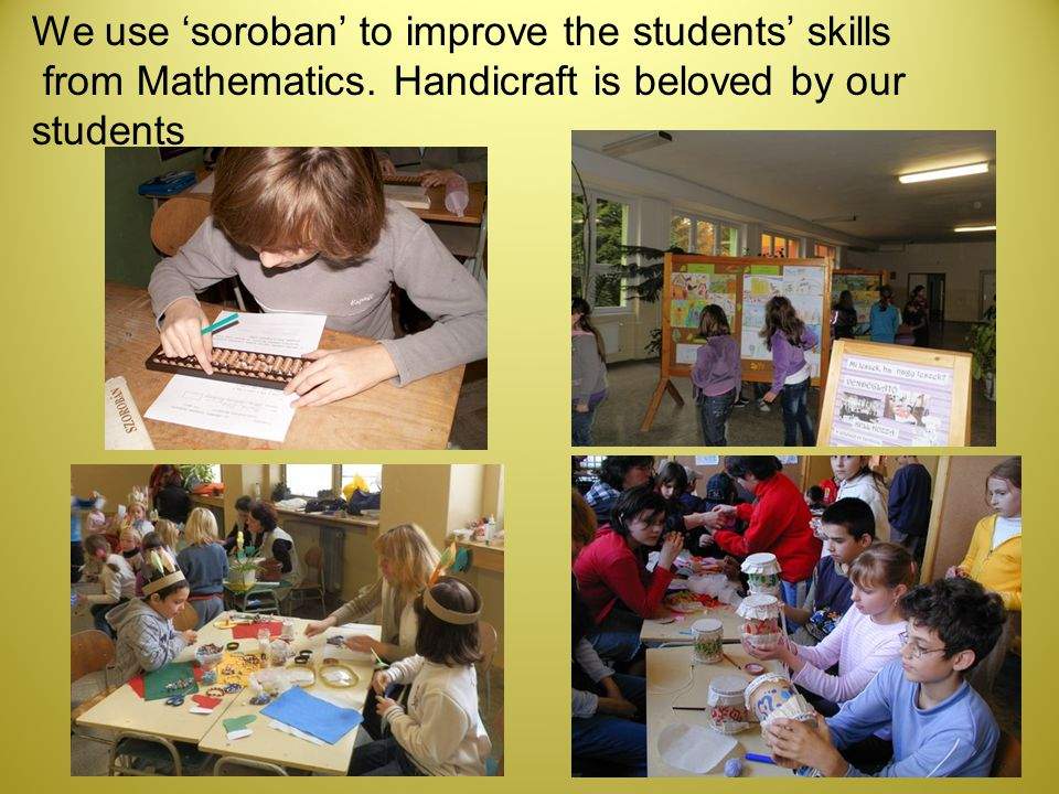 We use 'soroban' to improve the students' skills from Mathematics.