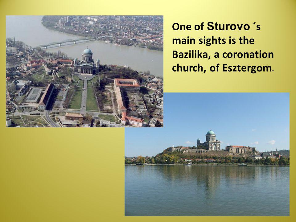 One of Sturovo ´s main sights is the Bazilika, a coronation church, of Esztergom.