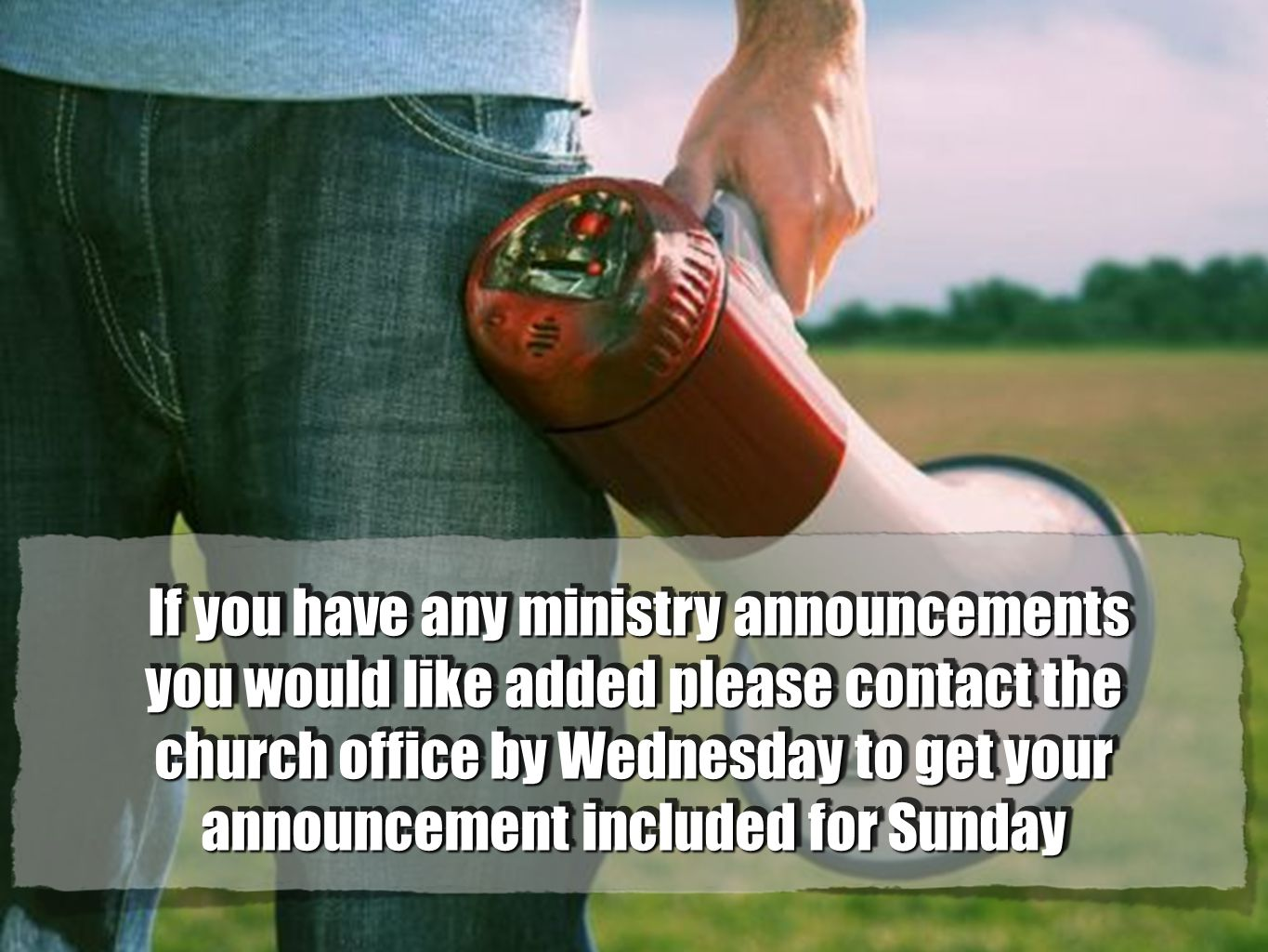 ANNOUNCEMENTSANNOUNCEMENTS If you have any ministry announcements you would like added please contact the church office by Wednesday to get your annou