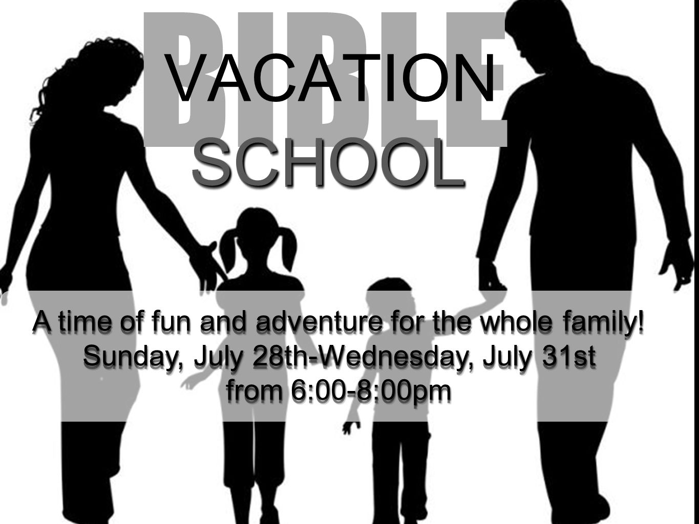 BIBLE VACATION A time of fun and adventure for the whole family! Sunday, July 28th-Wednesday, July 31st from 6:00-8:00pm A time of fun and adventure f