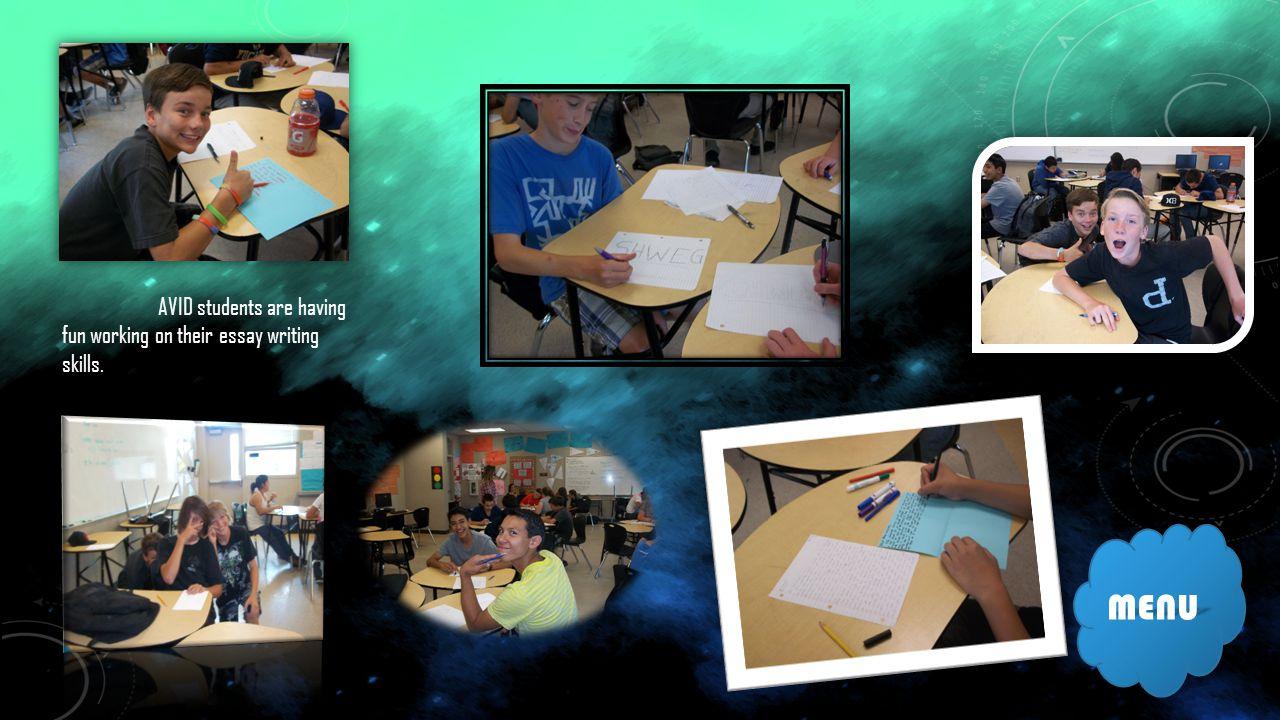 MENU AVID students are having fun working on their essay writing skills.