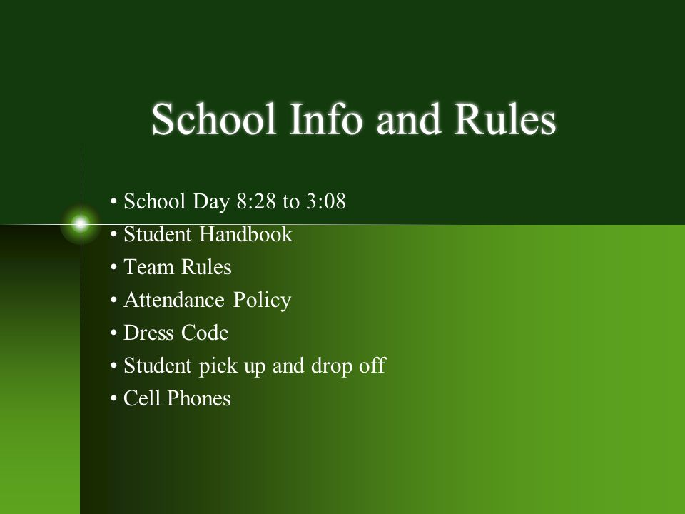 School Info and Rules School Day 8:28 to 3:08 Student Handbook Team Rules Attendance Policy Dress Code Student pick up and drop off Cell Phones