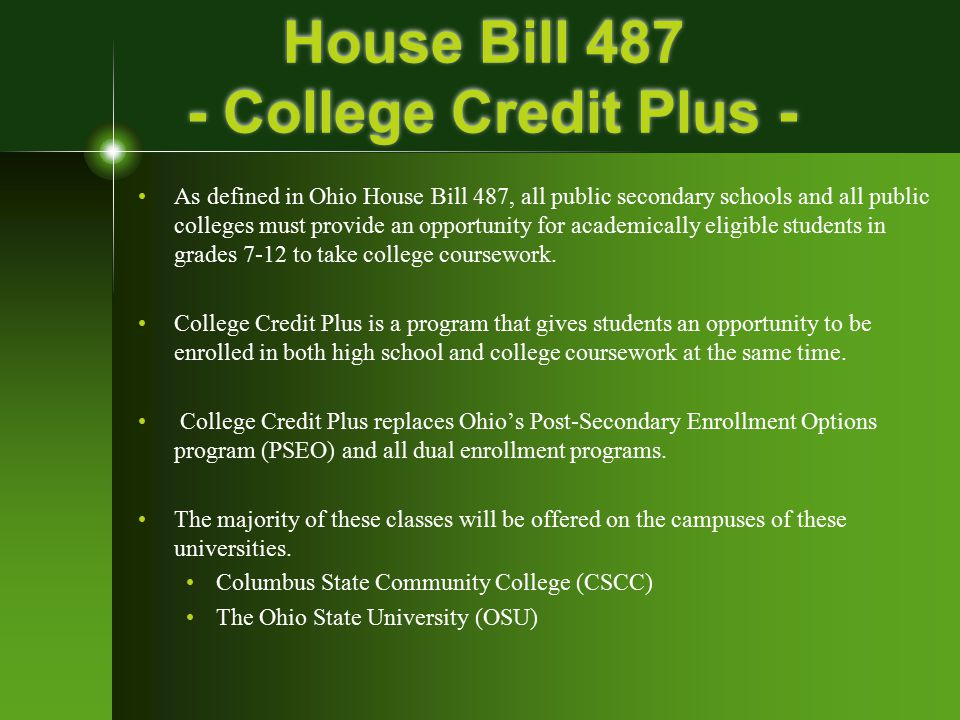 House Bill 487 - College Credit Plus - As defined in Ohio House Bill 487, all public secondary schools and all public colleges must provide an opportu