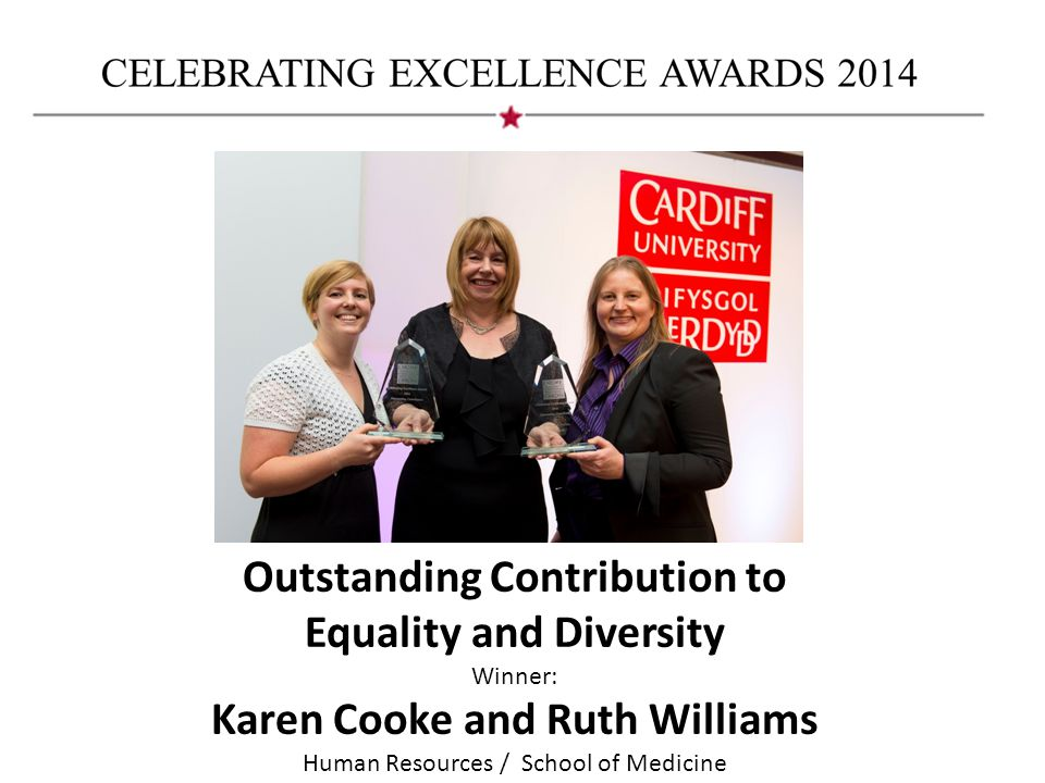 Outstanding Contribution to Equality and Diversity Winner: Karen Cooke and Ruth Williams Human Resources / School of Medicine