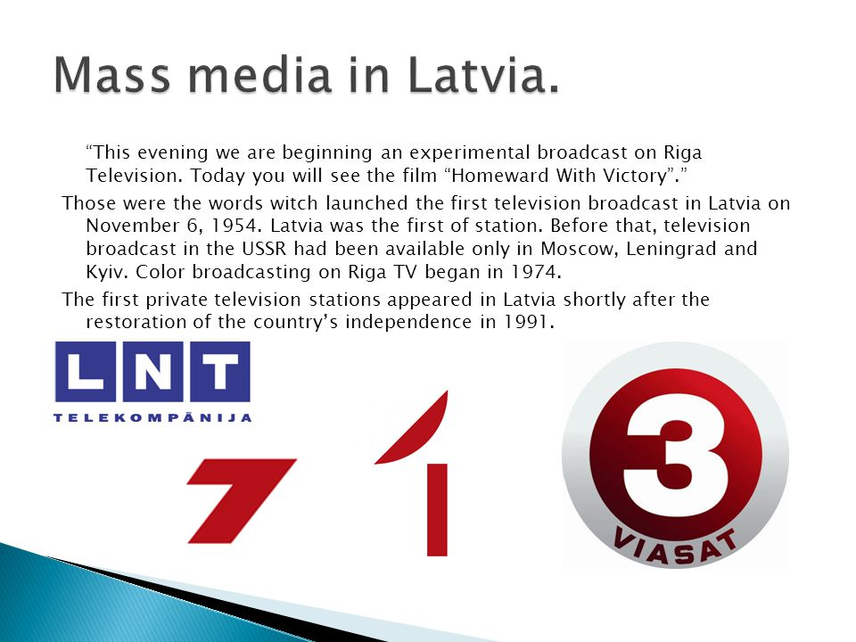 This evening we are beginning an experimental broadcast on Riga Television.
