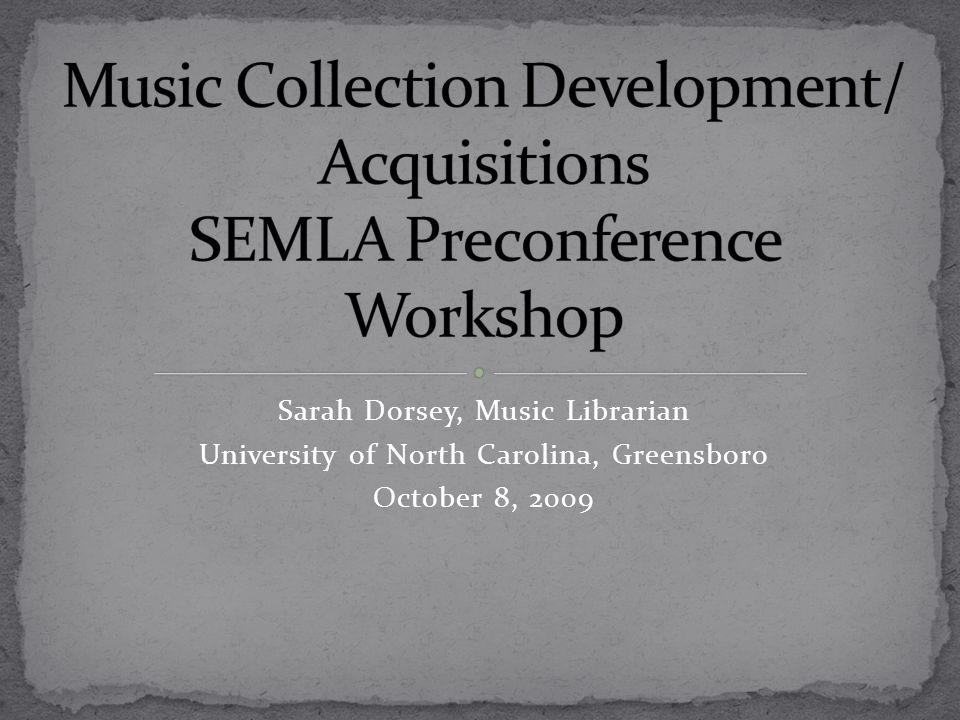 Sarah Dorsey, Music Librarian University of North Carolina, Greensboro October 8, 2009