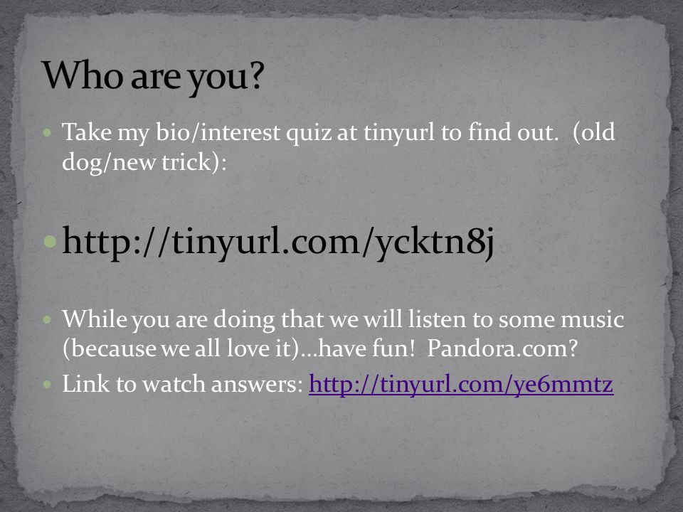 Take my bio/interest quiz at tinyurl to find out.