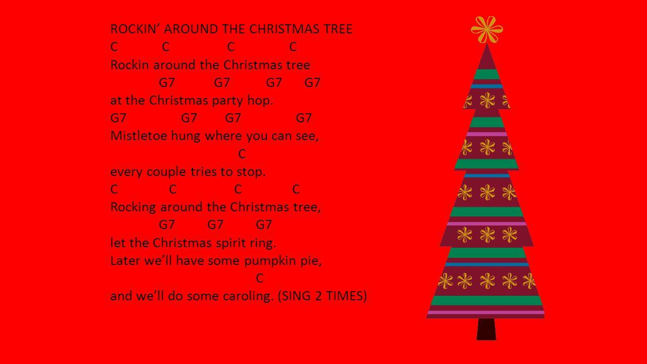 ROCKIN' AROUND THE CHRISTMAS TREE C C Rockin around the Christmas tree G7 G7 G7G7 at the Christmas party hop. G7 G7 Mistletoe hung where you can see,