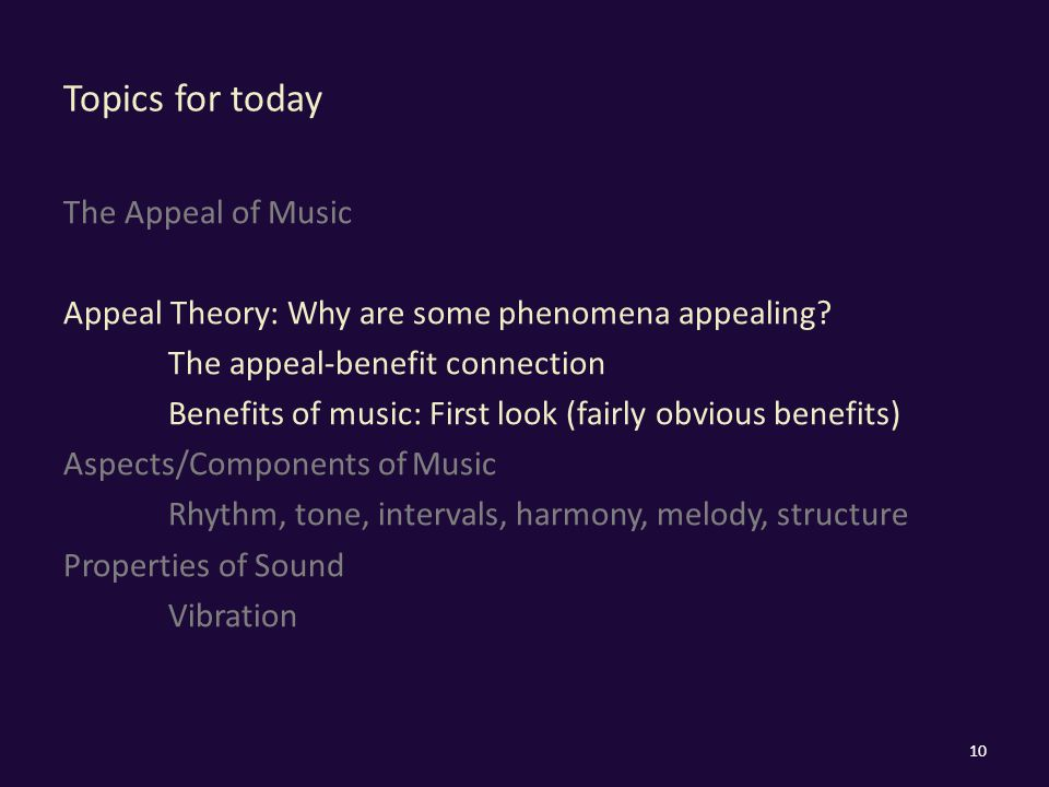 Topics for today The Appeal of Music Appeal Theory: Why are some phenomena appealing.