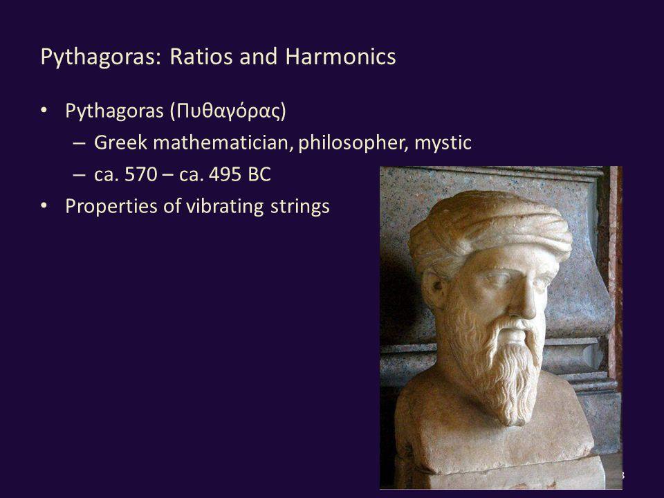 Pythagoras: Ratios and Harmonics Pythagoras (Πυθαγόρας) – Greek mathematician, philosopher, mystic – ca.