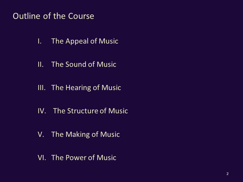 Outline of the Course I.The Appeal of Music II.The Sound of Music III.The Hearing of Music IV.