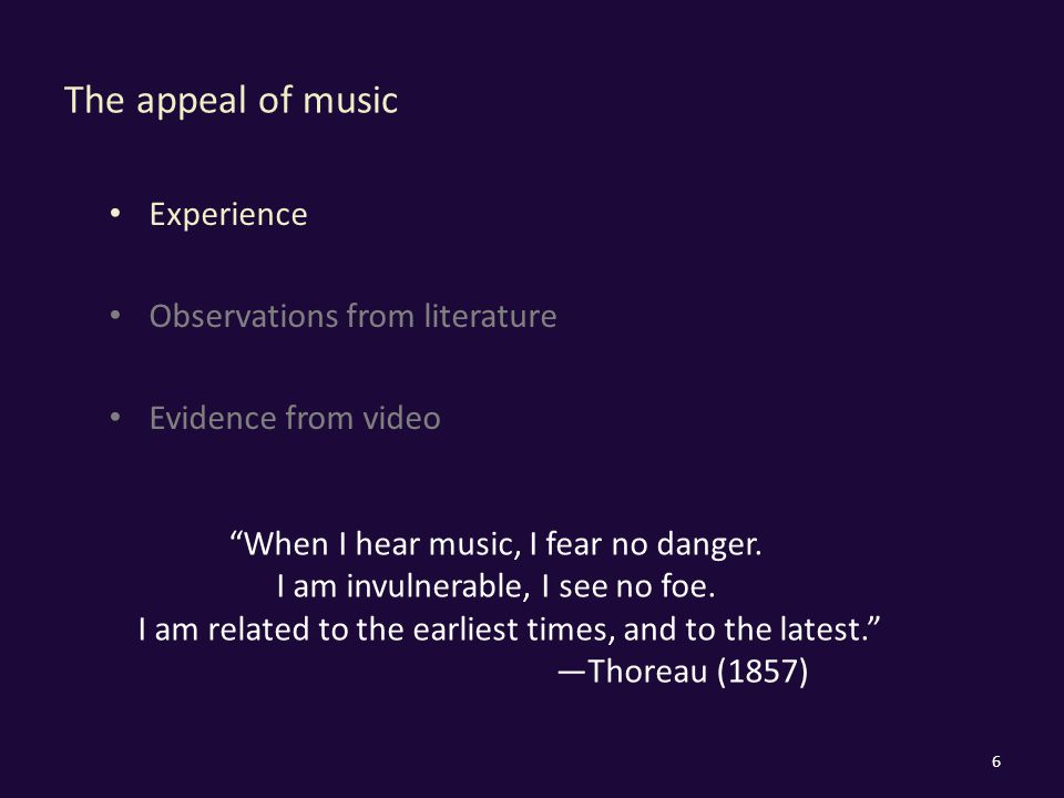 The appeal of music Experience Observations from literature Evidence from video 6 When I hear music, I fear no danger.