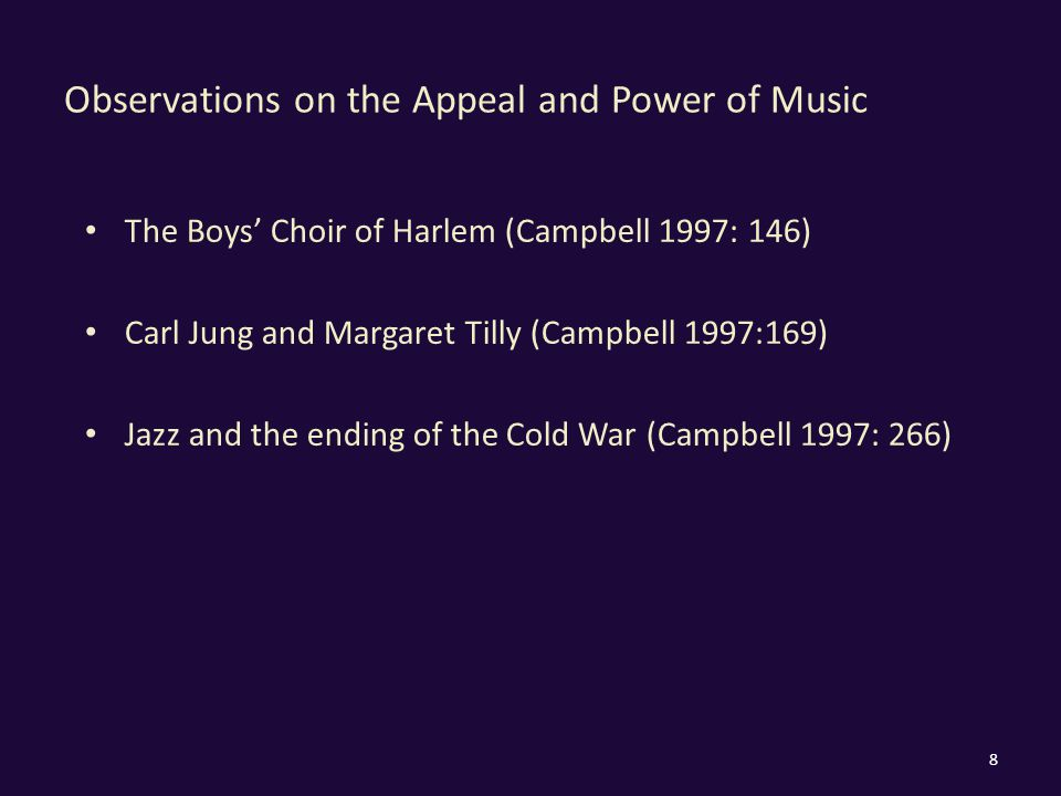Observations on the Appeal and Power of Music The Boys' Choir of Harlem (Campbell 1997: 146) Carl Jung and Margaret Tilly (Campbell 1997:169) Jazz and the ending of the Cold War (Campbell 1997: 266) 8