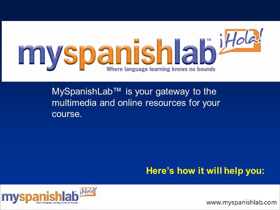 MySpanishLab™ is your gateway to the multimedia and online resources for your course.
