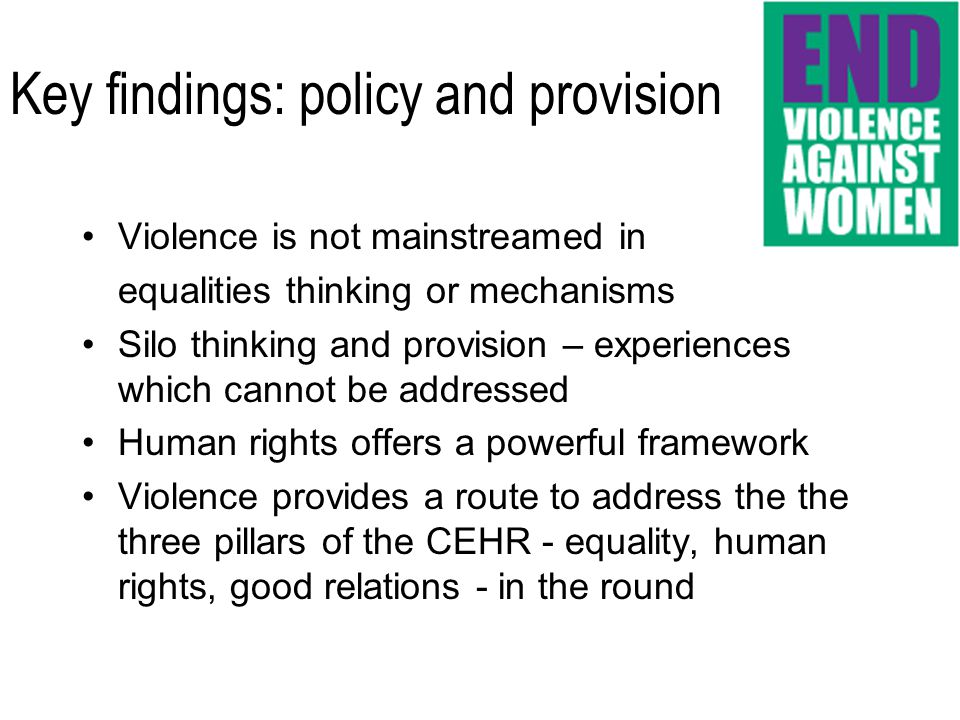 (Re)defining equality and garnering consensus –Personal safety, bodily integrity and human dignity –Human rights as the framework –Levelling up of good relations duty, linked to violence –Consultation to be broadened – variations within constituencies and intersectional positions Transparency on progress – Required data fields for research, evaluation and official data –Intersectional analysis –Promote coherence across policy layers Core recommendations 1