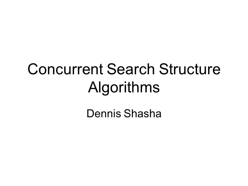 Concurrent Search Structure Algorithms Dennis Shasha