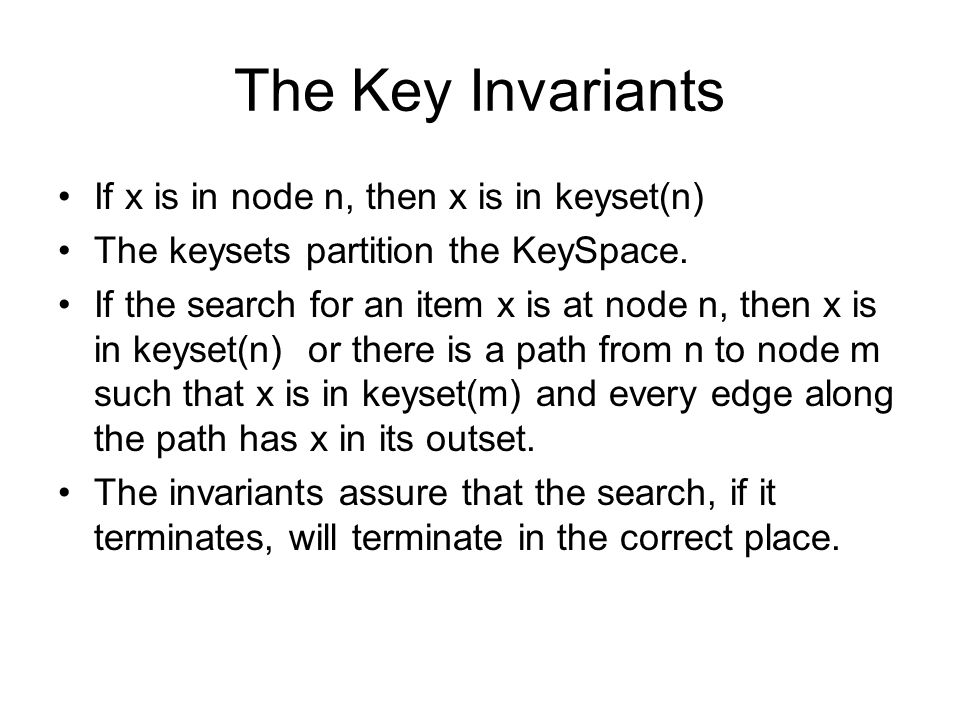 The Key Invariants If x is in node n, then x is in keyset(n) The keysets partition the KeySpace.
