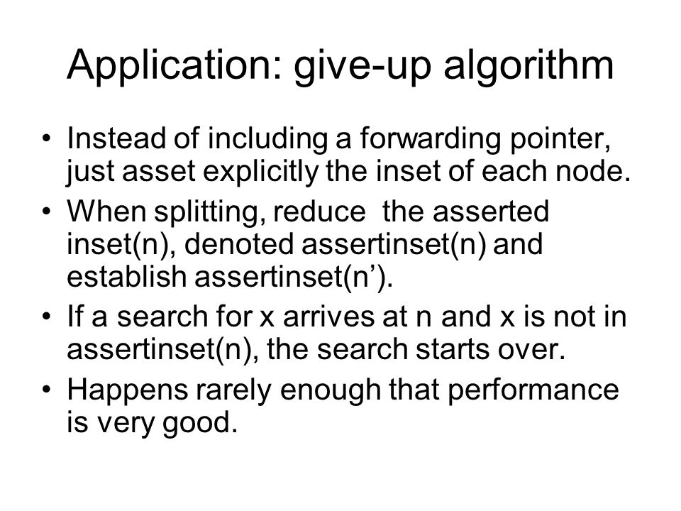 Application: give-up algorithm Instead of including a forwarding pointer, just asset explicitly the inset of each node.