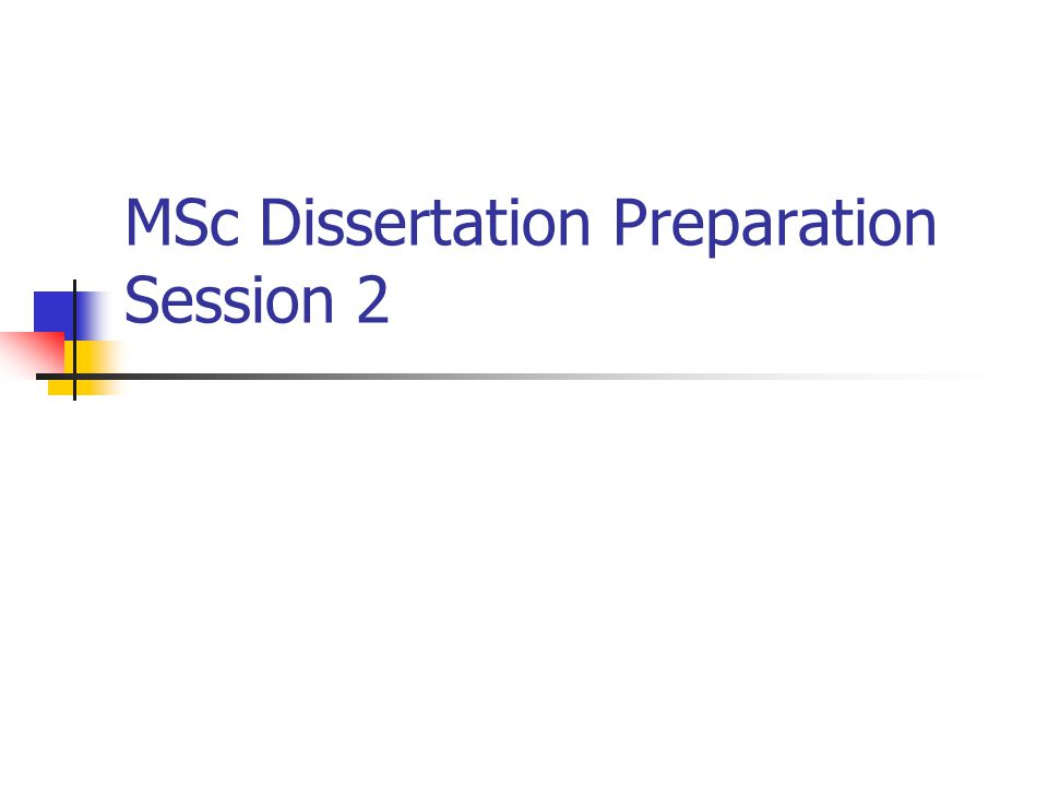 MSc Dissertation Preparation Session 2