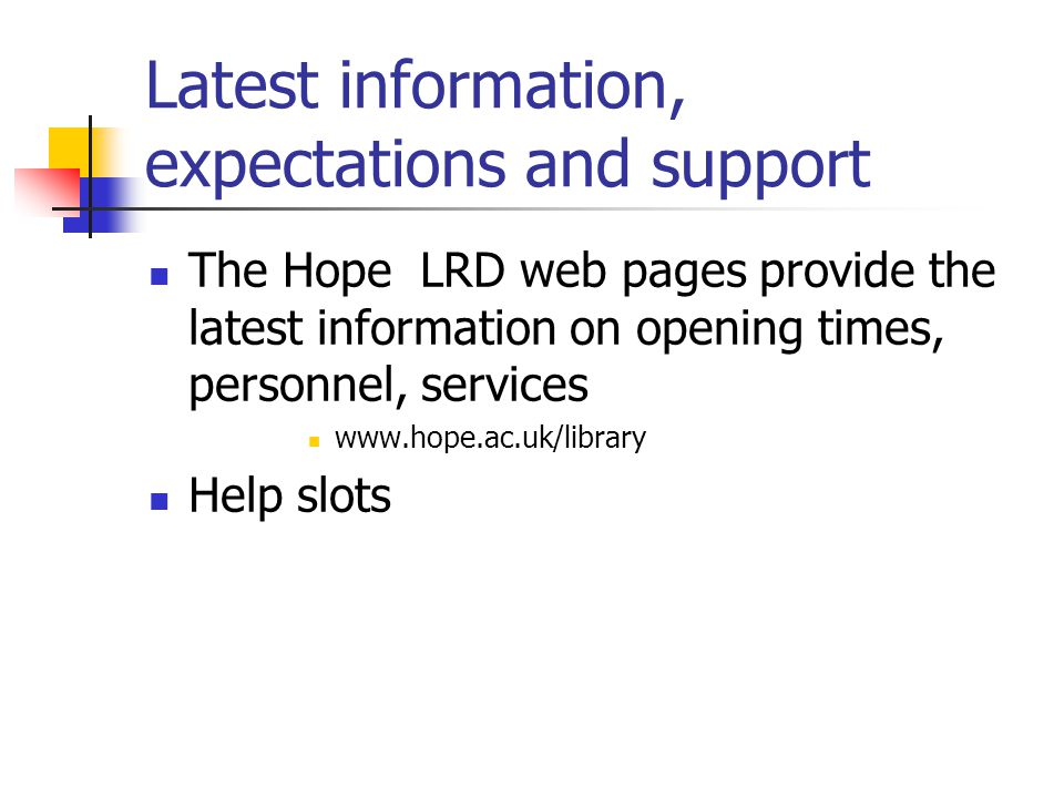 Latest information, expectations and support The Hope LRD web pages provide the latest information on opening times, personnel, services www.hope.ac.u