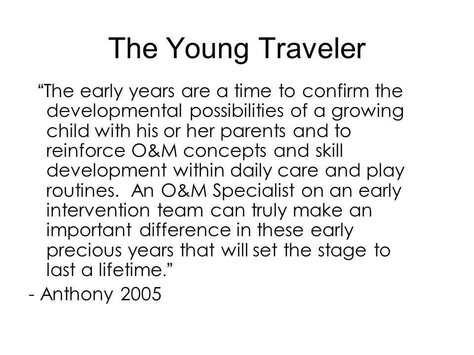 """The Young Traveler """" The early years are a time to confirm the developmental possibilities of a growing child with his or her parents and to reinforce"""