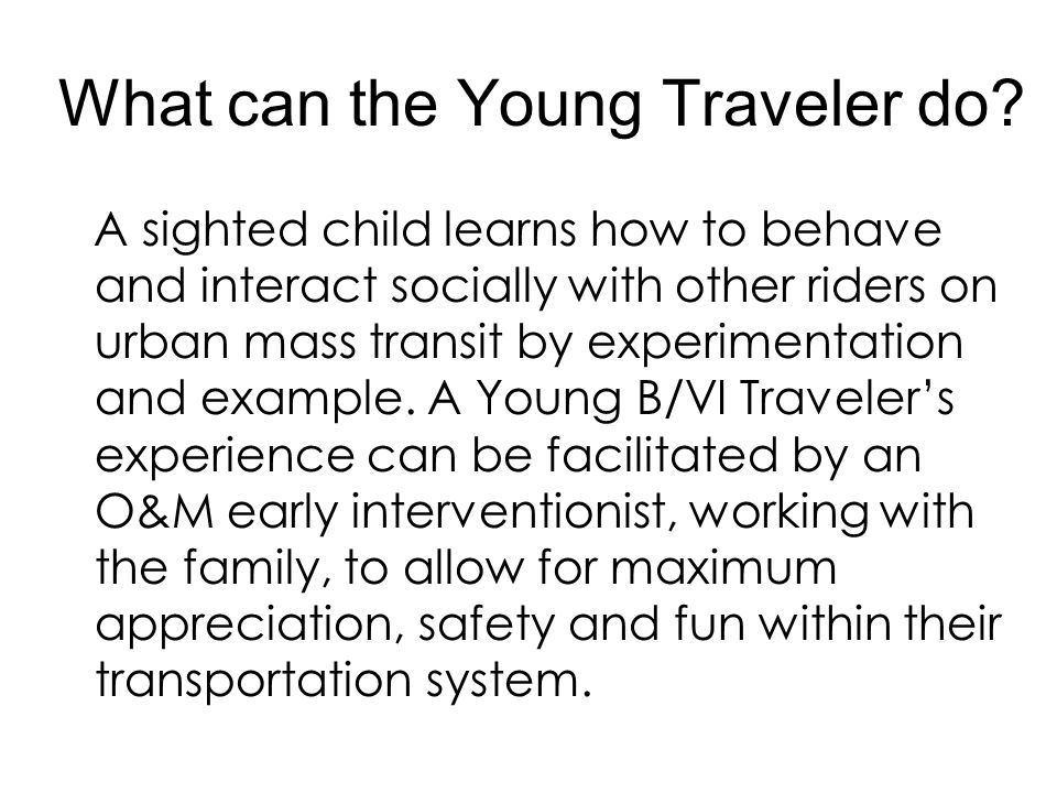 What can the Young Traveler do? A sighted child learns how to behave and interact socially with other riders on urban mass transit by experimentation
