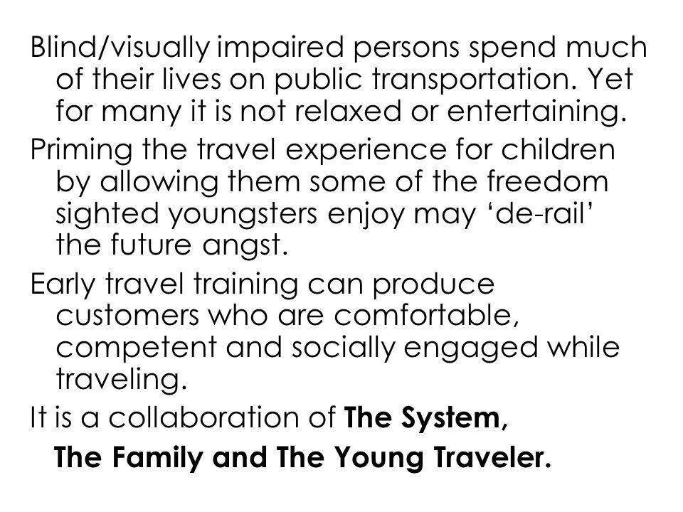 The System Public transit systems are prepared to assist Blind/Visually Impaired customers.