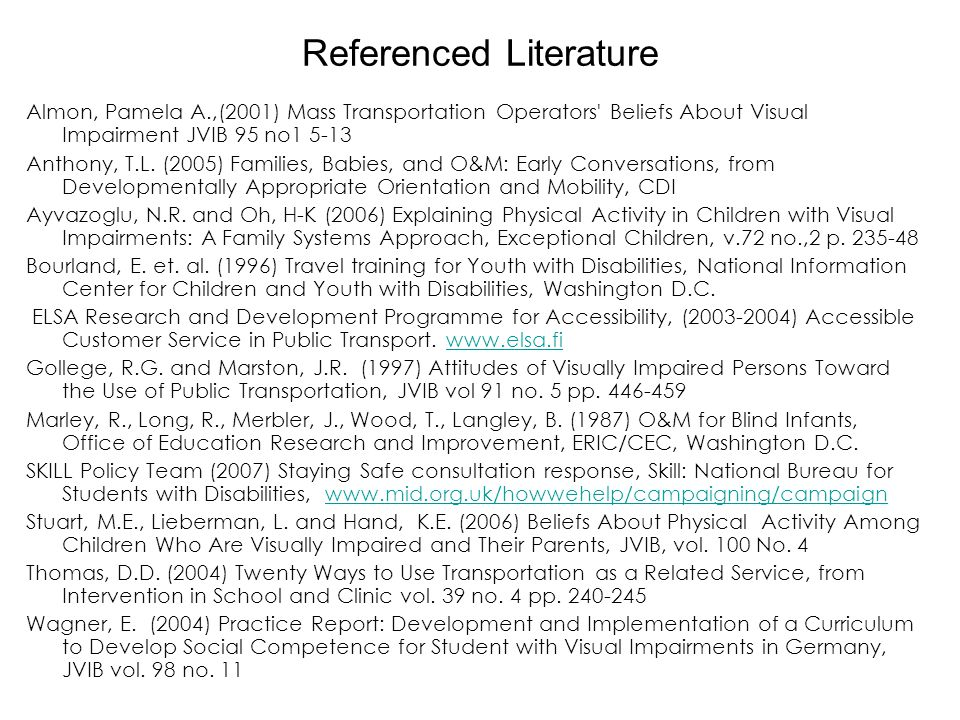 Referenced Literature Almon, Pamela A.,(2001) Mass Transportation Operators Beliefs About Visual Impairment JVIB 95 no1 5-13 Anthony, T.L.