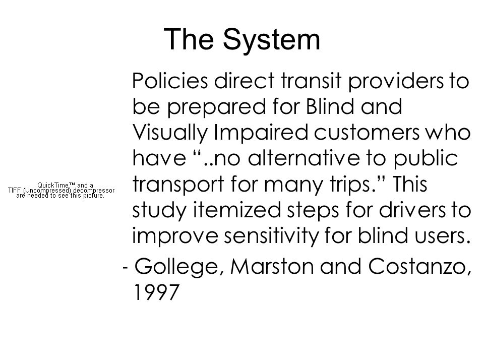 """The System Policies direct transit providers to be prepared for Blind and Visually Impaired customers who have """"..no alternative to public transport f"""