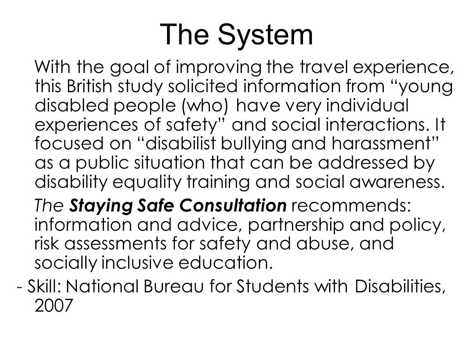 """The System With the goal of improving the travel experience, this British study solicited information from """"young disabled people (who) have very indi"""