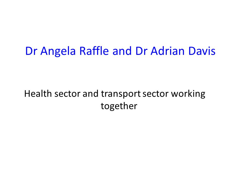 Dr Angela Raffle and Dr Adrian Davis Health sector and transport sector working together