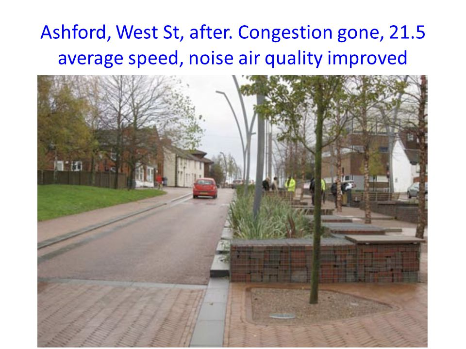 Ashford, West St, after. Congestion gone, 21.5 average speed, noise air quality improved