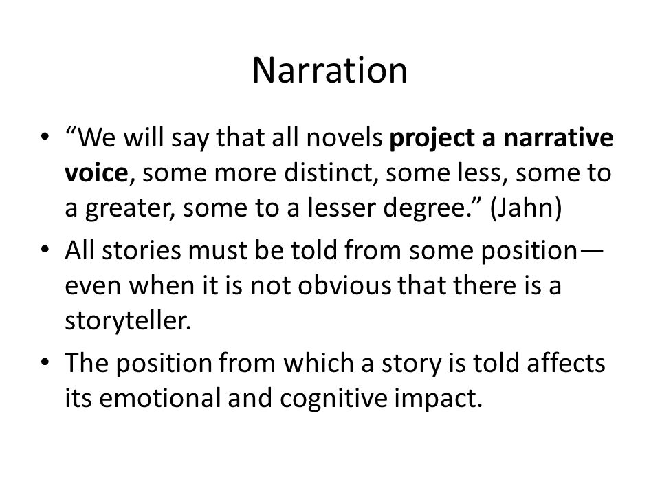 """Narration """"We will say that all novels project a narrative voice, some more distinct, some less, some to a greater, some to a lesser degree."""" (Jahn) A"""
