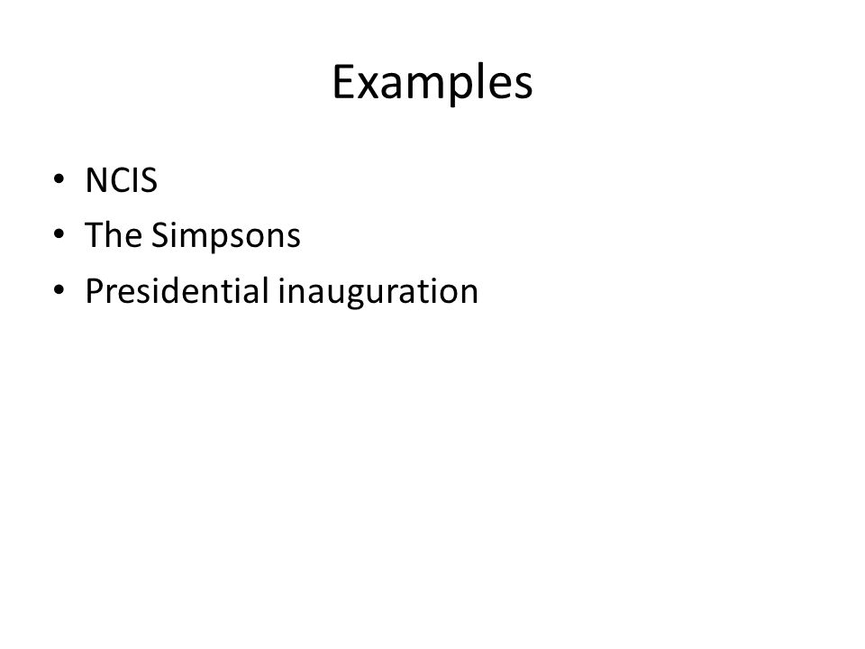 Examples NCIS The Simpsons Presidential inauguration