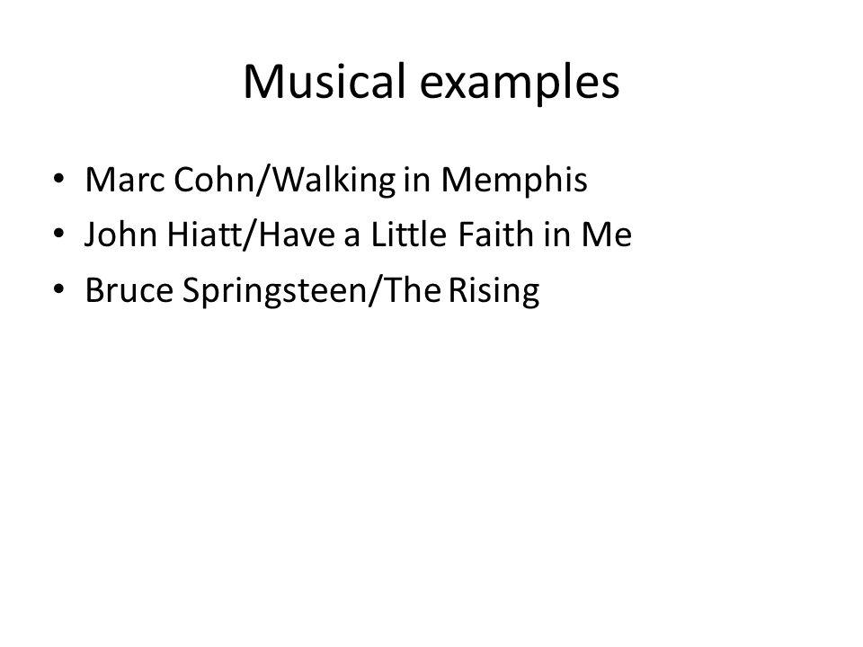 Musical examples Marc Cohn/Walking in Memphis John Hiatt/Have a Little Faith in Me Bruce Springsteen/The Rising